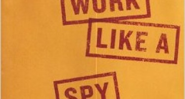Work Like a Spy: A Book of Business Tips from a Former CIA Officer