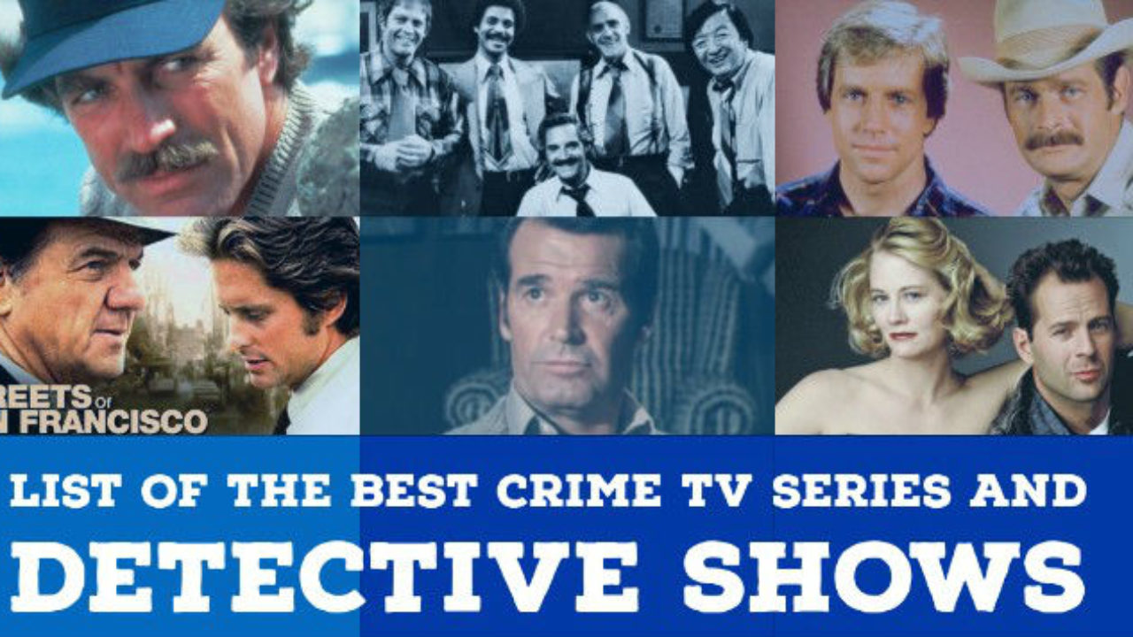 List Of The Best Crime Tv Series Police Dramas And Detective Shows