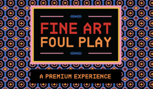 Fine Art Foul Play murder mystery game